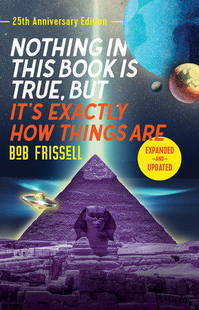 Nothing in This Book Is True, But It's Exactly How Things Are, 25th Anniversary Edition by Bob Frissell