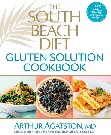 The South Beach Diet Gluten Solution Cookbook by Arthur Agatston