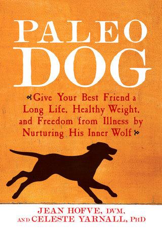 Paleo Dog by Jean Hofve and Celeste Yarnall
