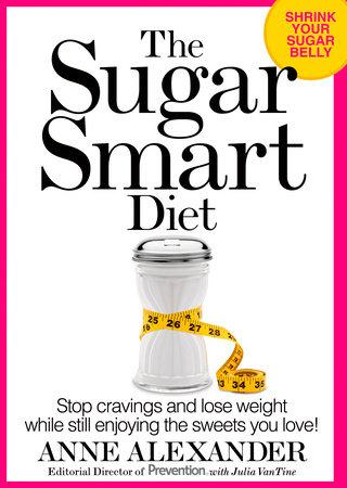 The Sugar Smart Diet by Anne Alexander and Julia VanTine
