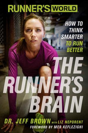 Runner's World The Runner's Brain by Jeff Brown and Liz Neporent