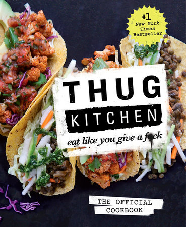 Thug Kitchen: The Official Cookbook by Thug Kitchen