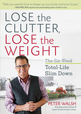 Lose the Clutter, Lose the Weight by Peter Walsh