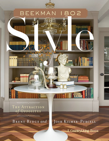 Beekman 1802 Style by Brent Ridge and Josh Kilmer-Purcell