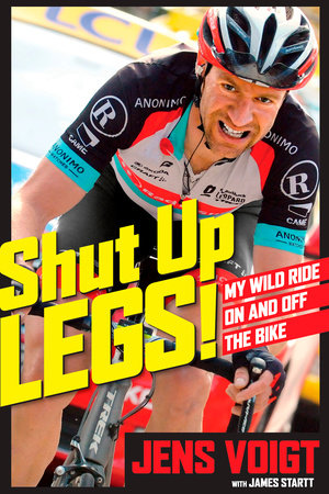 Shut Up, Legs! by Jens Voigt and James Startt