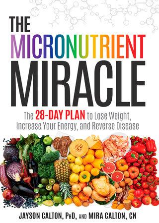The Micronutrient Miracle by Jayson Calton, PhD and Mira Calton, CN