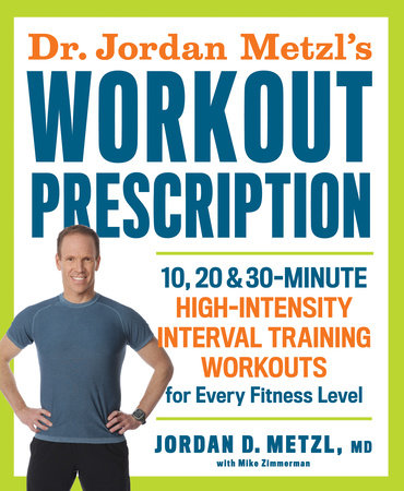 Dr. Jordan Metzl's Workout Prescription by Jordan Metzl and Mike Zimmerman