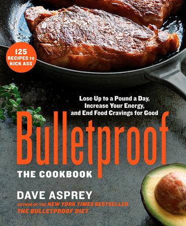 Bulletproof: The Cookbook by Dave Asprey