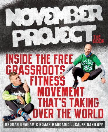 November Project: The Book by Brogan Graham, Bojan Mandaric and Caleb Daniloff