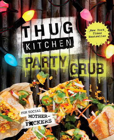 Thug Kitchen Party Grub by Thug Kitchen