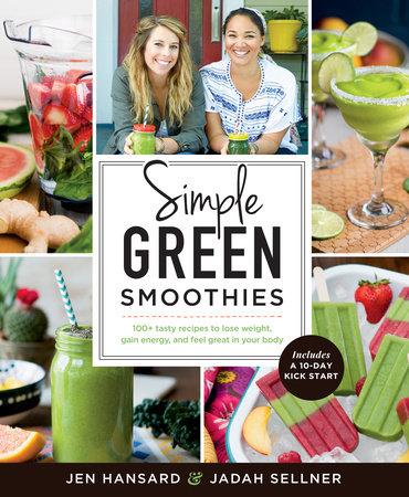 Simple Green Smoothies by Jen Hansard and Jadah Sellner