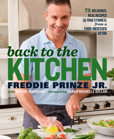 Back to the Kitchen by Freddie Prinze, Jr. and Rachel Wharton