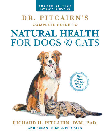 Dr. Pitcairn's Complete Guide to Natural Health for Dogs & Cats (4th Edition) by Richard H. Pitcairn and Susan Hubble Pitcairn