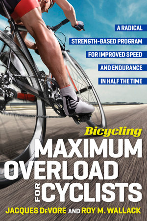 Bicycling Maximum Overload for Cyclists by Roy Wallack and Jacques Devore