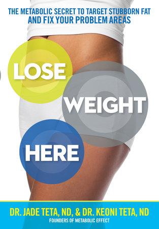 Lose Weight Here by Jade Teta and Keoni, Dr. Teta