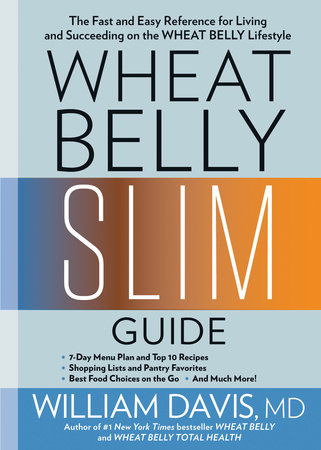 Wheat Belly Slim Guide by William Davis,  MD Author of #1 New York Times Bestseller Wheat Belly and Wheat Belly Total Health