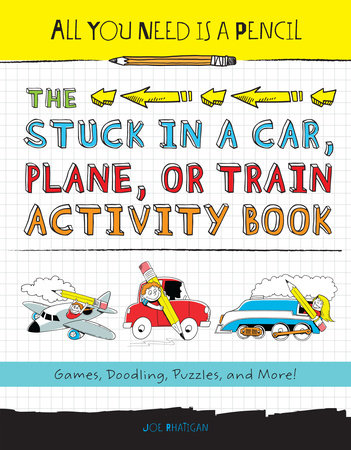 All You Need Is a Pencil: The Stuck in a Car, Plane, or Train Activity Book by Joe Rhatigan (Author)