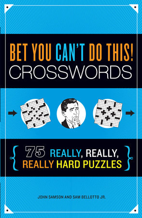 Bet You Can't Do This! Crosswords by John Samson and Sam Bellotto Jr.
