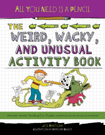 All You Need Is a Pencil: The Weird, Wacky, and Unusual Activity Book by Joe Rhatigan (Author)