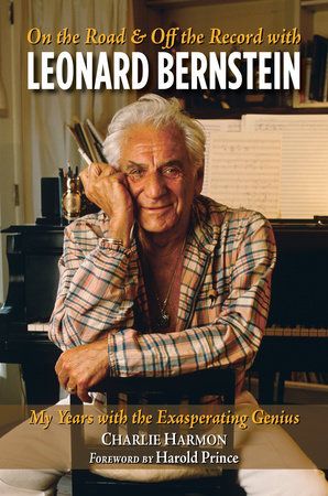 On the Road and Off the Record with Leonard Bernstein by Charlie Harmon