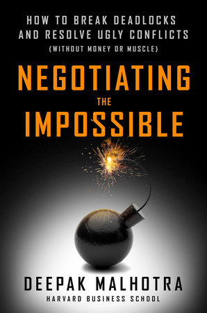 Negotiating the Impossible by Deepak Malhotra
