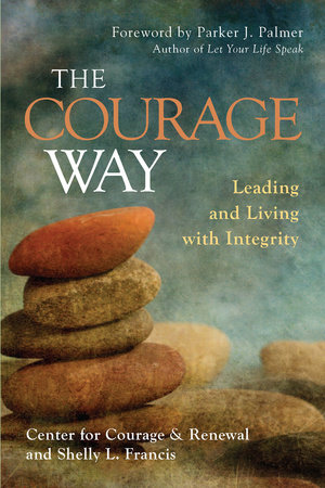 The Courage Way by The Center for Courage & Renewal and Shelly L. Francis