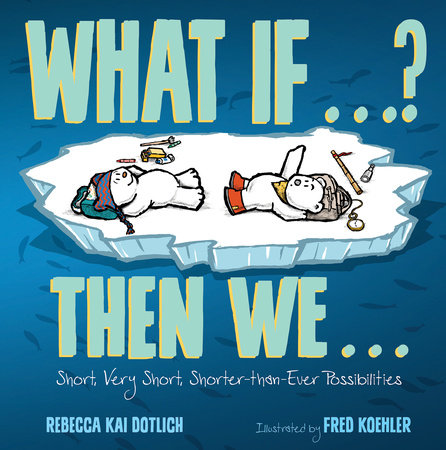 What If . . . ? Then We . . . by Rebecca Kai Dotlich