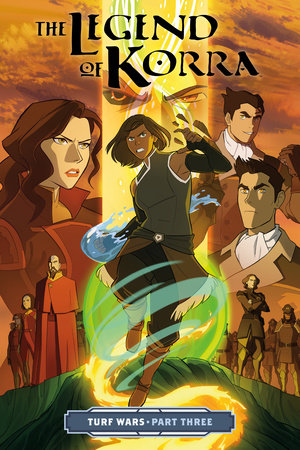 The Legend of Korra: Turf Wars Part Three by Michael Dante DiMartino