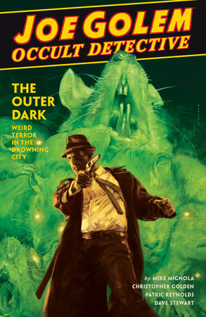 Joe Golem: Occult Detective Volume 2--The Outer Dark by Mike Mignola and Christopher Golden