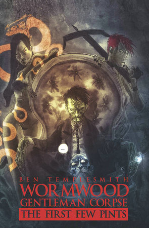 Wormwood, Gentleman Corpse: The First Few Pints by Ben Templesmith
