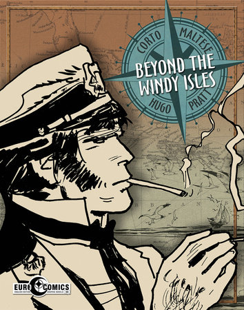 Corto Maltese: Beyond The Windy Isles by Hugo Pratt