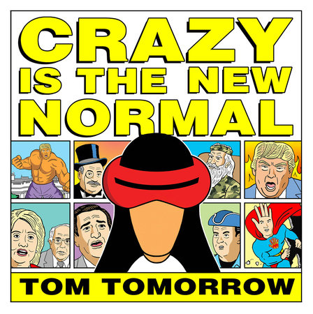 Crazy Is The New Normal By Tom Tomorrow 9781631407000