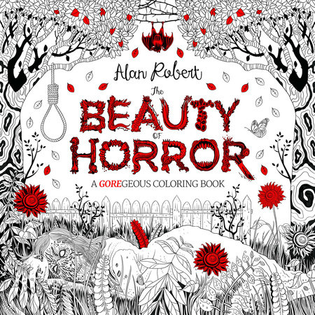 The Beauty of Horror 1: A GOREgeous Coloring Book by Alan Robert
