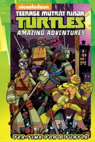 Teenage Mutant Ninja Turtles Amazing Adventures: Tea-Time for a Turtle