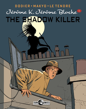 Jerome K. Jerome Bloche Vol. 1: The Shadow Killer by Alain Dodier, Pierre Makyo and Serge Le Tendre