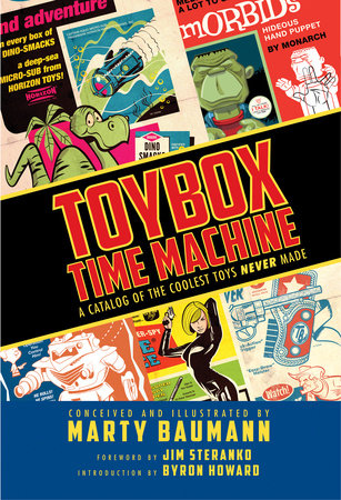 Toybox Time Machine: A Catalog of the Coolest Toys Never Made by Marty Baumann