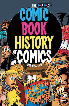 Comic Book History of Comics: Birth of a Medium by Fred Van Lente ...