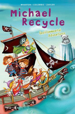 Michael Recycle's Environmental Adventures by Ellie Wharton
