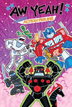 Aw Yeah!: Hasbro Action Figure Jam by Art Baltazar