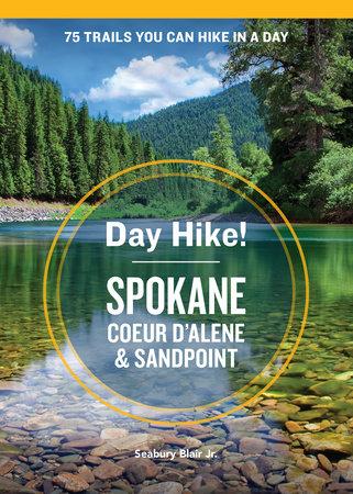 Day Hike! Spokane, Coeur d'Alene, and Sandpoint by Seabury Blair Jr.
