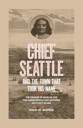Chief Seattle and the Town That Took His Name by David M. Buerge