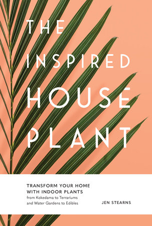The Inspired Houseplant by Jen Stearns