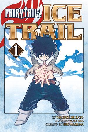 FAIRY TAIL Ice Trail 1 by Hiro Mashima and Yuusuke Shirato