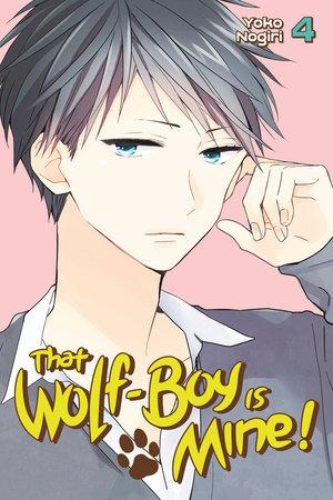 That Wolf-Boy Is Mine! 4 by Yoko Nogiri