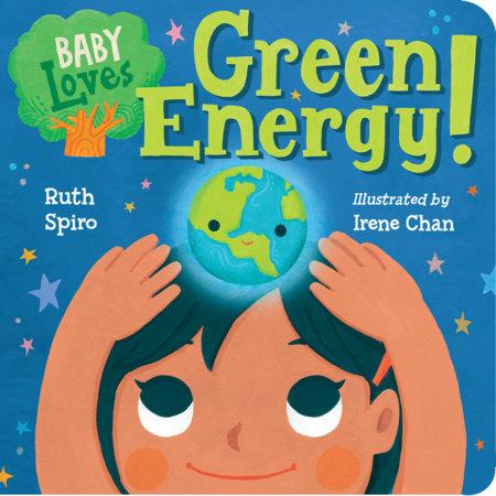 Baby Loves Green Energy! by Ruth Spiro (Author); Irene Chan (Illustrator)