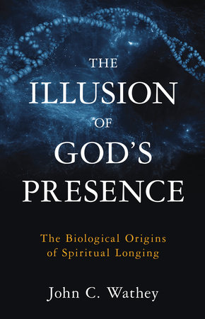 The Illusion of God's Presence by John C. Wathey