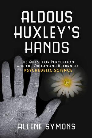 Aldous Huxley's Hands by Allene Symons