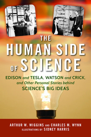 The Human Side of Science by Arthur W. Wiggins and Charles M. Wynn Sr.