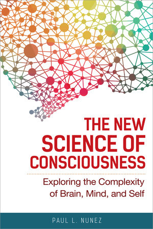 The New Science of Consciousness by Paul L. Nunez