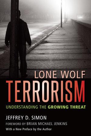 Lone Wolf Terrorism by Jeffrey D. Simon